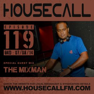 Housecall EP#119 (07/08/14) incl. a guest mix from The MixMan