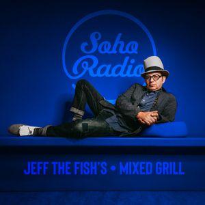 JEFF THE FISH - THE MIXED GRILL ON SOHO RADIO LONDON - #120