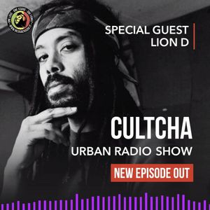 Cultcha Urban Radio Show Pt.07 - S.12 / Special guest Lion D
