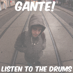 GANTE! - Listen to the Drums