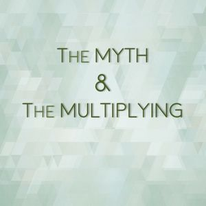 Multiply Part 4_The Myth & the Multiplying