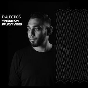 Dialectics 004 with Jayy Vibes - Yin Edition