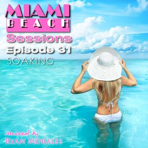 Miami Beach Sessions Episode 31 - Soaking
