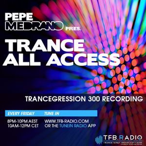 Pepe Medrano - Trance All Access (Episode 023) Special Trancegression 300 Recording
