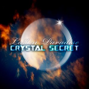 CRYSTAL SECRET - Lost In Paradise ( CRYSTAL SECRET Special Edition )