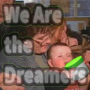 We Are The Dreamers - Radioshow Ep. 21- Barely Legal with live jams and the return of our fave VIP