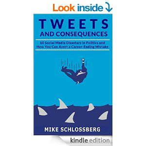 TWEETS AND CONSEQUENCES -- Mike Schlossberg, social media and the art of career destruction-+