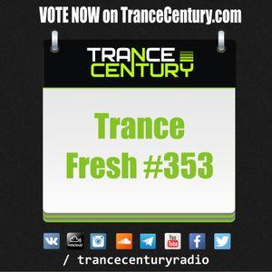 Trance Century Radio - #TranceFresh 353
