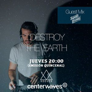 Destroy the Earth 084 – Sweet Drinkz Guestmix