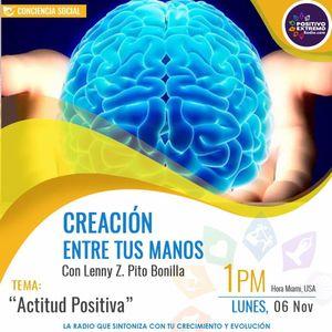 CREACION ENTRE TUS MANOS  11-06-2017 ACTITUD MENTAL POSITIVA