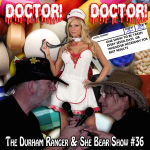 The Durham Ranger and She Bear Show #36 - Medically Sound!
