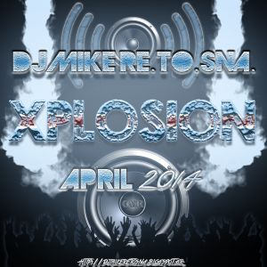 DJ Mike Re.To.Sna. - Xplosion April 2014