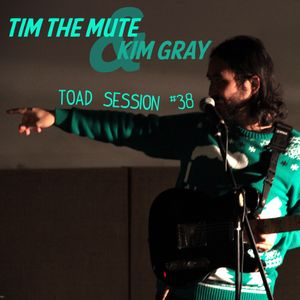 Toadcast #327 - Tim the Mute/Kim Gray Toad Session