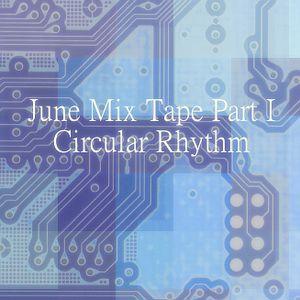 June Mix Tape - Part I - Circular Rhythm