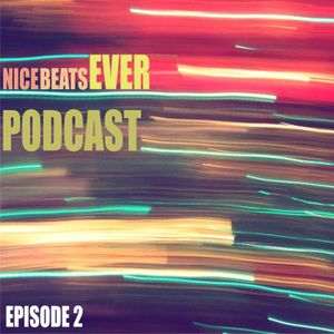 Nice Beats Ever Podcast - Episode 2