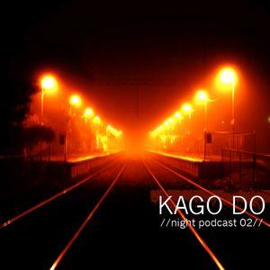 KAGO DO - //Night Podcast 02//