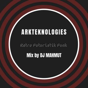 Arkteknologies Presents Retro Futuristik Funk - Mix by DJ Mahmut