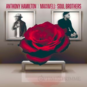 Anthony Hamilton X Maxwell:Soul Brothers