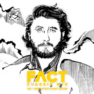 FACT Mix 162: Oneohtrix Point Never