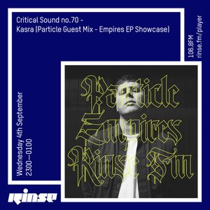 Critical Sound no. 70 | Kasra (Particle Guest Mix - Empires EP Showcase | 04.09.12
