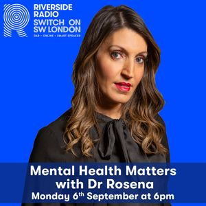 Mental Health Matters with Dr Rosena