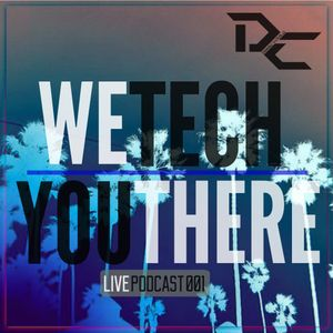D&C - We Tech You There LIVE Podcast 001