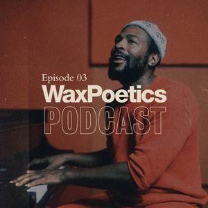 Wax Poetics Podcast: Episode 03 - Marvin Gaye