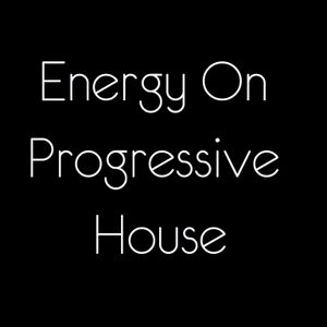 Energy On Progressive House Session #11