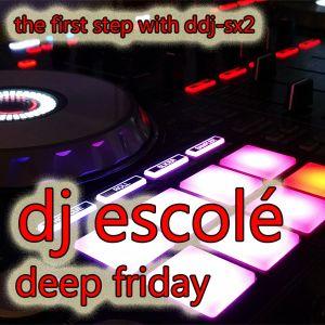 The first Step-Deep Friday by DJ Escolé