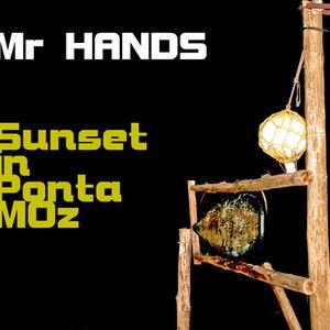 Mr. HANDS - Sunset in Ponta Moz