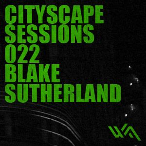 Cityscape Sessions 022: Blake Sutherland
