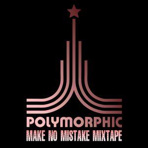 Polymorphic - Make No Mistake Mixtape