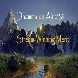 Dhamma on Air #38 audio: Stream-Winning Merit