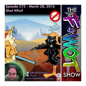The FWOT Show - Episode 273 - Shot Who?