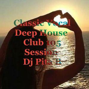 Classic Vocal Deep House Club 105 Session - Dj Pita B