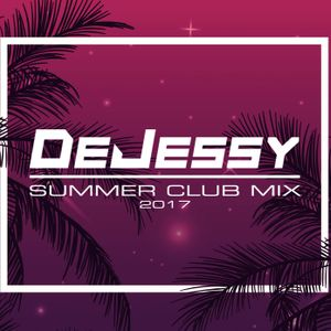 Summer Club Mix 2017 (Mixed by DeJessy)