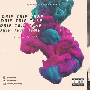 DRIP TRIP TRAP