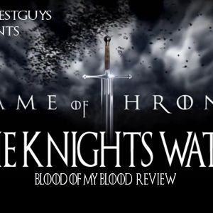 4MWG PRESENTS THE KNIGHTS WATCH S6 EP 6 BLOOD OF MY BLOOD REVIEW