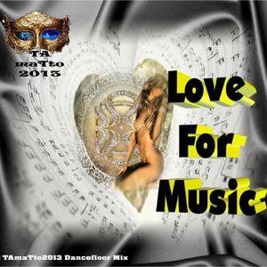 Love For Music (TAmaTto2013 Dancefloor Mix)