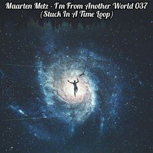 Maarten Metz - I'm From Another World 037 (Stuck In A Time Loop)