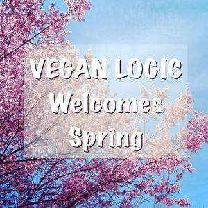 VEGAN LOGIC WELCOMES SPRING -23.3.2016