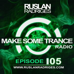 Ruslan Radriges - Make Some Trance 105 (Radio Show)