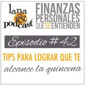 Tips para lograr que te alcance la quincena. Podcast #42