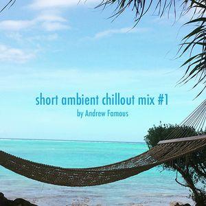 short ambient chillout mix #1