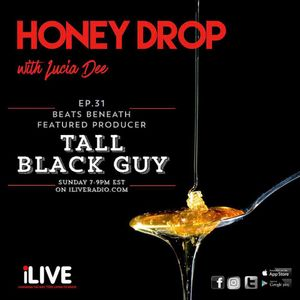 Honey Drop EP.31 - Beats Beneath feat. Producer Tall Black Guy