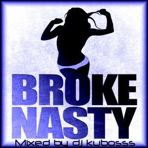 Broke nasty