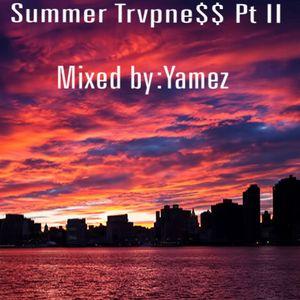 Summer Trvpne$$ Pt II