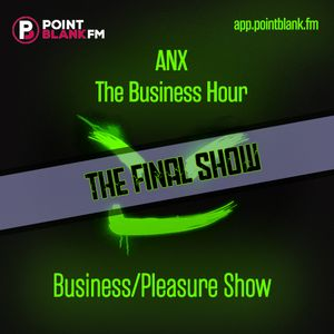 ANX | THE BUSINESS HOUR: The Business/Pleasure Show | Point Blank FM | 10th April
