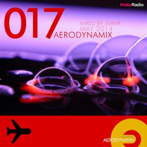 Aerodynamix 017 @ Frisky Radio May 2014 mixed by JuanP