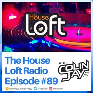 The House Loft Radio With DJ Colin Jay #89